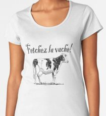 Fetchez la Vache - Fetch the Cow  Women's Premium T-Shirt
