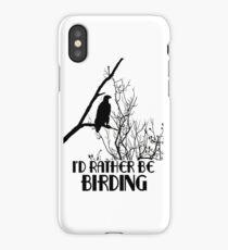 I'd Rather Be Birding iPhone Case