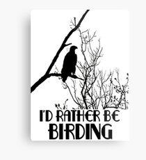 I'd Rather Be Birding Metal Print