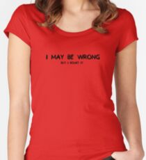 I MAY BE WRONG BUT I DOUBT IT Women's Fitted Scoop T-Shirt