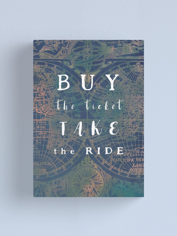 Alternate view of Buy the ticket take the ride #motivation #quotes Canvas Print