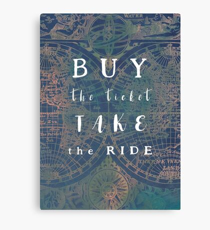 Buy the ticket take the ride #motivation #quotes Canvas Print