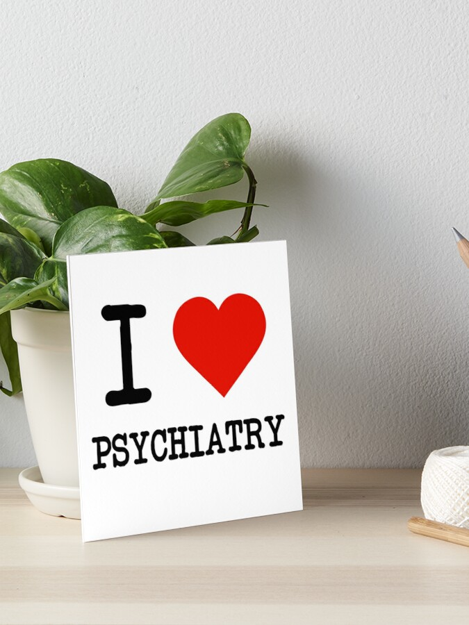 I Love Psychiatry | Art Board Print