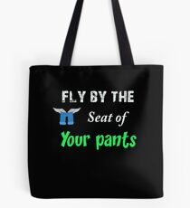 Fly by the seat of your pants Tote Bag