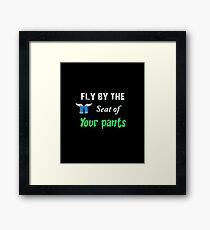 Fly by the seat of your pants Framed Print