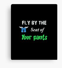 Fly by the seat of your pants Canvas Print