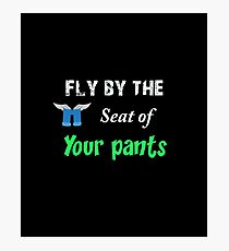 Fly by the seat of your pants Photographic Print