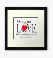 Give back to Nature - Without Love Logo Framed Print