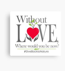Give back to Nature - Without Love Logo Metal Print