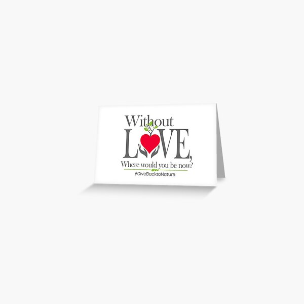 Give back to Nature - Without Love Logo Greeting Card