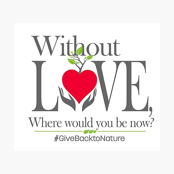 Give back to Nature - Without Love Logo Photographic Print