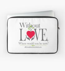 Give back to Nature - Without Love Logo Laptop Sleeve