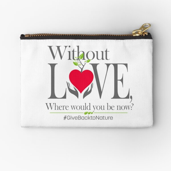 Give back to Nature - Without Love Logo Zipper Pouch