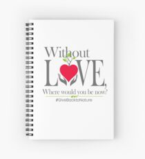 Give back to Nature - Without Love Logo Spiral Notebook