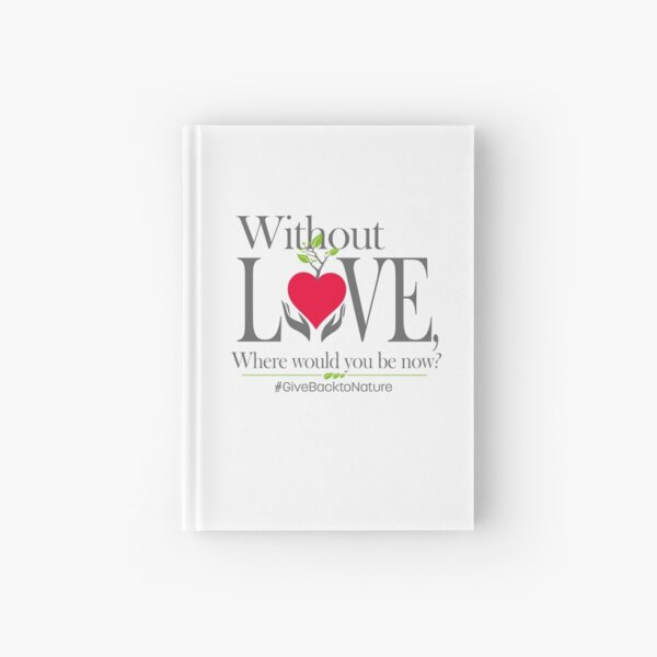 Give back to Nature - Without Love Logo Hardcover Journal