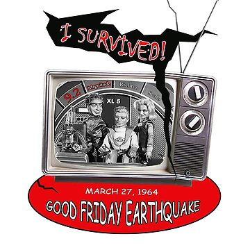 """I SURVIVED"" 1964 GREAT ALASKAN EARTHQUAKE ~ XL5 for prints or Cards by EDROMAXIMUS"
