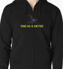Mad as a hatter Zipped Hoodie