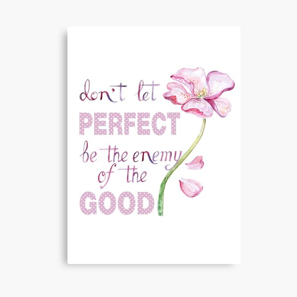 Don't let perfect be the enemy of the good Canvas Print