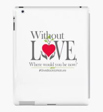 Give back to Nature - Without Love Logo iPad Case/Skin