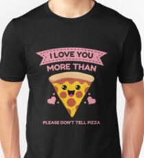 I Love You More Than Pizza - Please Don't Tell Pizza T-Shirt Unisex T-Shirt