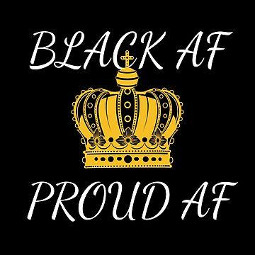 Black AF Proud AF by CheeseLord