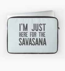 I'M JUST HERE FOR THE SAVASANA yoga funny gift  Laptop Sleeve