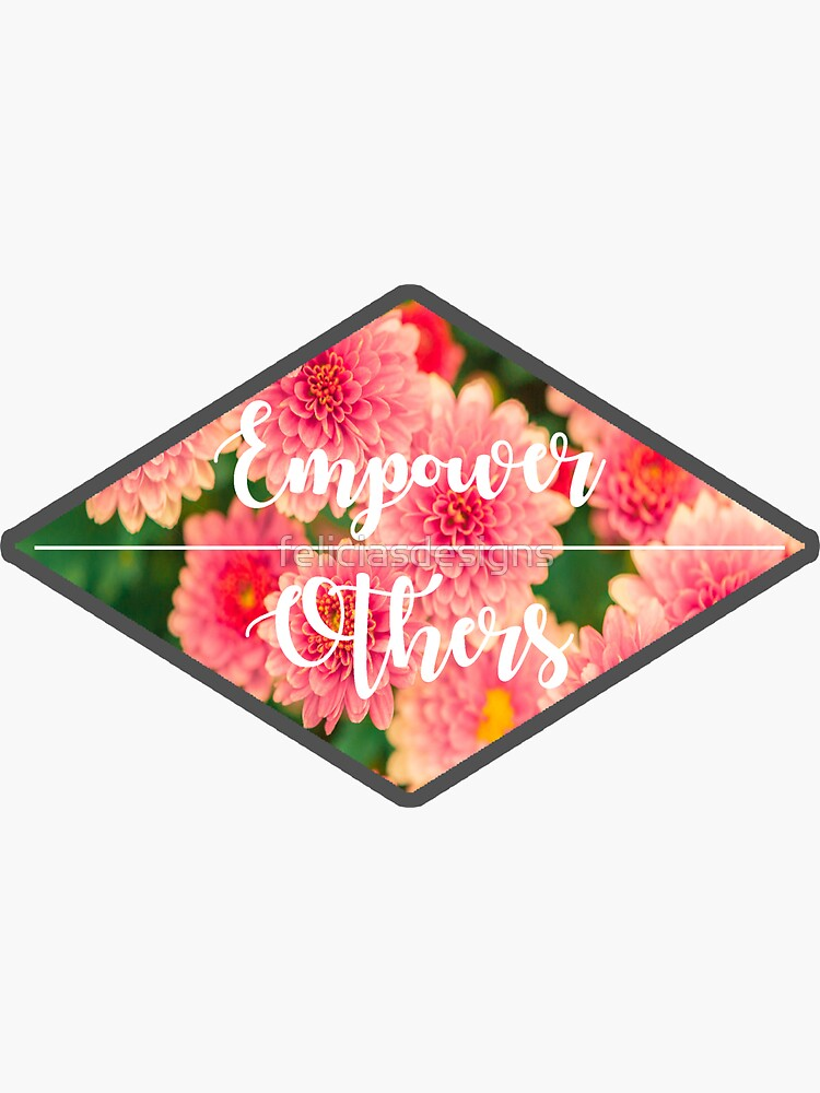 Empower Others by feliciasdesigns