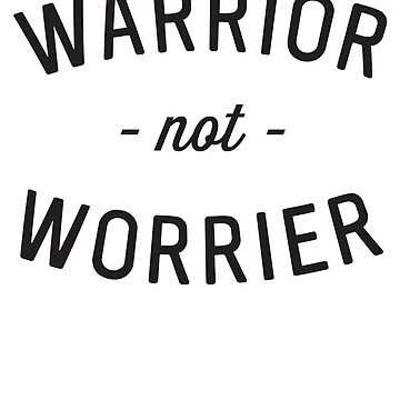 Warrior Not Worrier by inspires