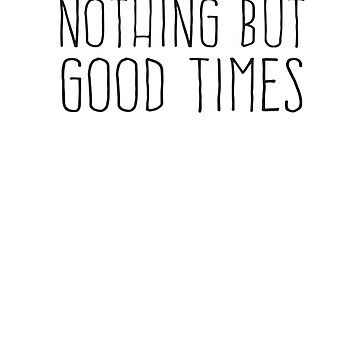 Nothing But Good Times by inspires