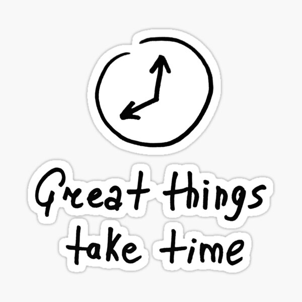 Great things take time Sticker
