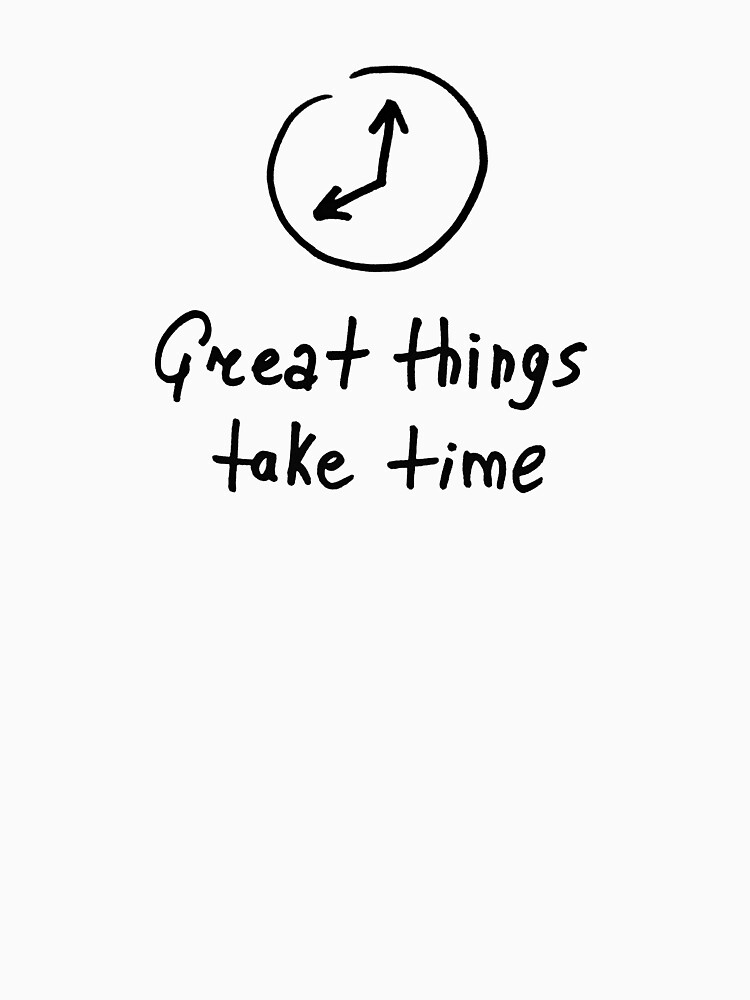 Great things take time by syrykh