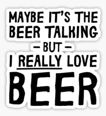 Maybe It's The Beer Talking... Sticker