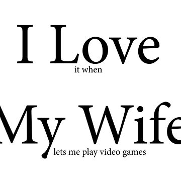 I love My Wife Geek Gamer by gaming-tees
