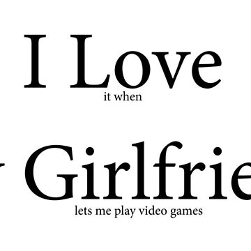 I love my girlfriend geek top by gaming-tees