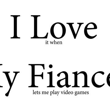 I Love My Fiancee geek gamer by gaming-tees