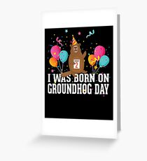 I was born on Groundhog Day - February 2 Birthday Holiday Greeting Card