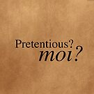 Pretentious? Moi? by David Milnes