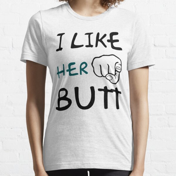 I Like Her Butt Essential T-Shirt