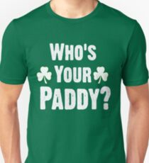 Who Is Your Paddy. Funny St Patricks Day Unisex T-Shirt
