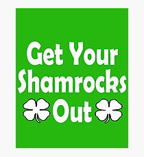 Get Your Shamrocks Out For Ireland. Funny St Patricks Day Photographic Print