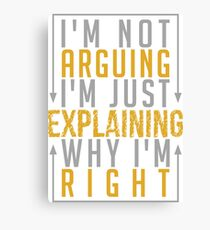 I'm Not Arguing i'm Just Explaining Why I'm Right Canvas Print