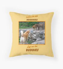 Since We are Neighbors Throw Pillow