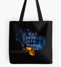 Born Into a World on Fire Tote Bag