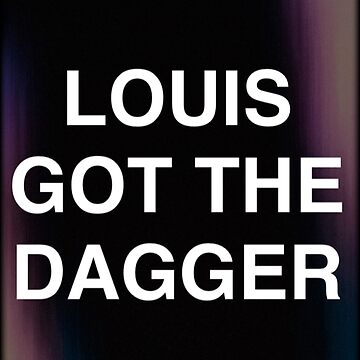 LOUIS GOT THE DAGGER by courtnahhxo