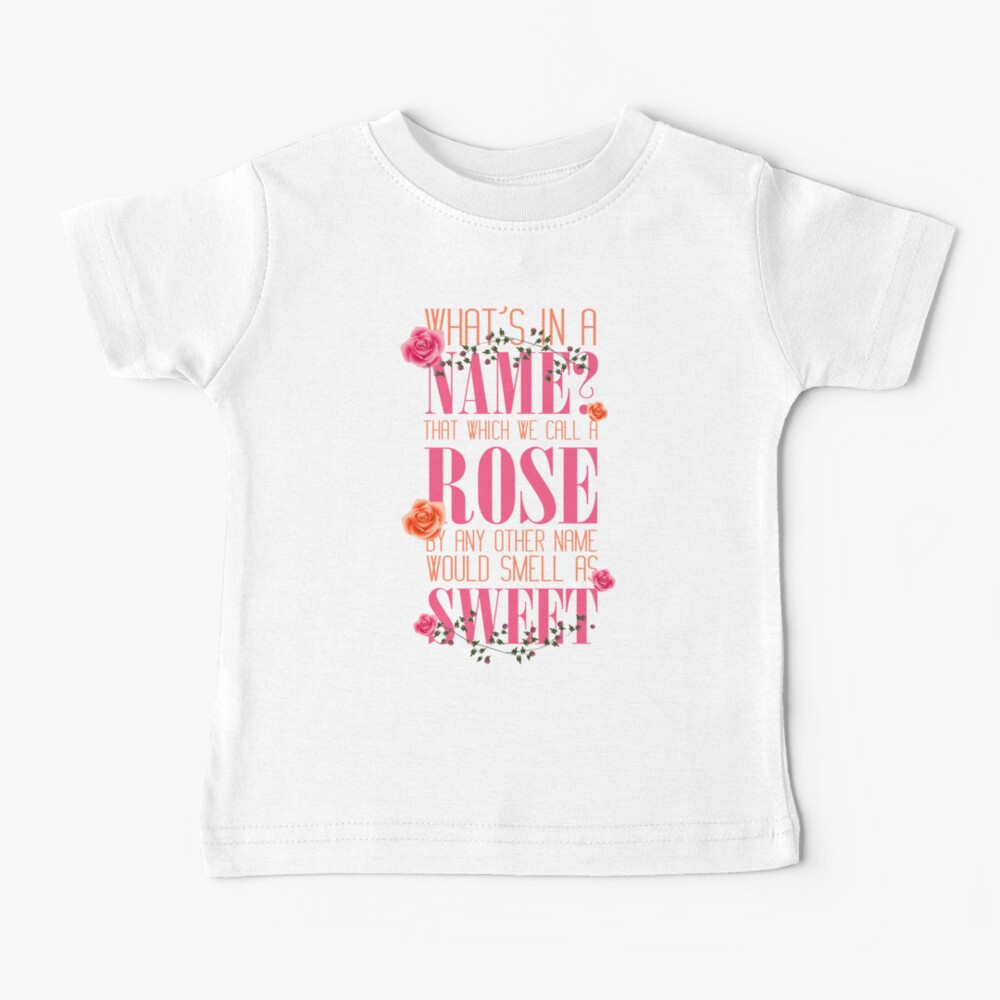 A Rose by Any Other Name Would Smell As Sweet  Baby T-Shirt