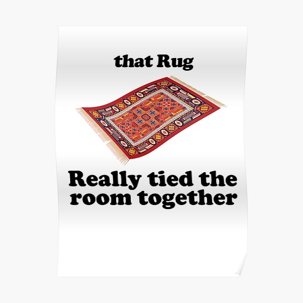 that rug really tied the room together Poster