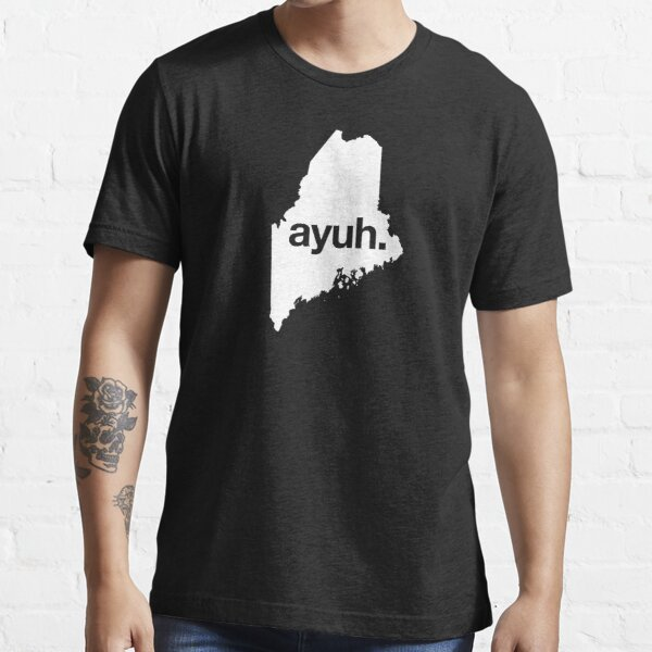 Ayuh - The Maine Word Essential T-Shirt
