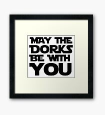 MAY THE DORKS BE WITH YOU - 0231 Framed Print
