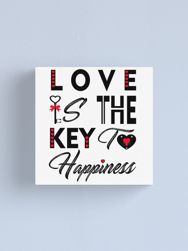 Love Is The Key To Happiness Canvas Print By Iheartclothes Redbubble