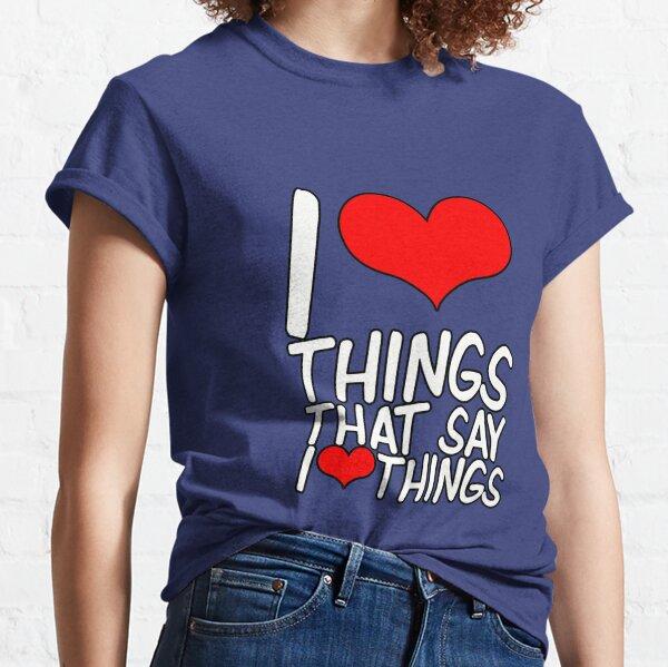 I❤THINGS THAT SAY I❤THINGS Classic T-Shirt